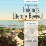 A Journey into Ireland's Literary Revival by R Todd Felton