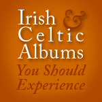 Irish & Celtic Albums You Should Experience