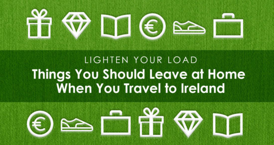 Things You Should Leave at Home When You Travel to Ireland